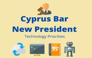 Τέσσερις Τεχνολογικές Προτεραιότητες του νέου Προέδρου του Παγκύπριου Δικηγορικού Συλλόγου