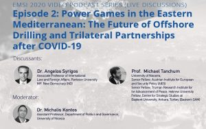 EMSI Video Podcast Series  Ep. 2 – Power Games in the Eastern Mediterranean: The Future of Offshore Drilling and Trilateral Partnerships after COVID-19 🗓