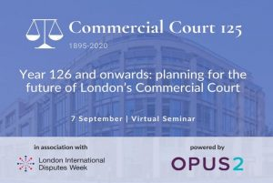 Commercial's Court first virtual seminar: 'Year 126 and onwards – Planning for the future of London's Commercial Court'