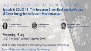 EMSI Video Podcast Series -Ep. 6: COVID-19, the European Green Deal and the Future of Clean Energy in the Eastern Mediterranean 🗓