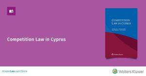 """Νέα Κυκλοφορία : """"Competition Law in Cyprus """", By Achilles C. Emilianides, Anastasios A. Antoniou, Εκδόσεις Wolters Kluwer"""